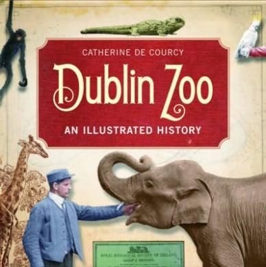 Catherine de Corcy -   Dublin Zoo: An Illustrated History