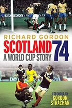 Richard Gordon - Scotland 74 - a World Cup Story